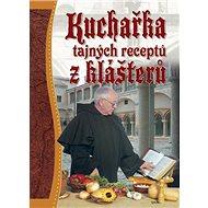 Kuchařka tajných receptů z klášterů - Kniha