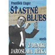 Šťastné blues aneb z deníku Jaroslava Ježka: Z deníku Jaroslava Ježka - Kniha