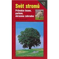 Svět stromů: Průvodce lesem, parkem, okrasnou zahradou - Kniha