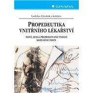 Propedeutika vnitřního lékařství: Nové, zcela přepracované vydání, doplněné testy