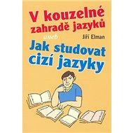 V kouzelné zahradě jazyků: aneb Jak studovat cizí jazyky - Kniha