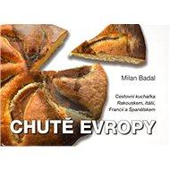 Chutě Evropy: Cestovní kuchařka Rakouskem, Itálií, Francií a Španělskem - Kniha