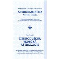 Astrodiagnóza/Zjednodušená vědecká astrologie: Průvodce léčením/Kompletní učebnice s návodem - Kniha