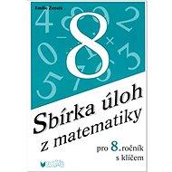 Sbírka úloh z matematiky pro 8. ročník s klíčem - Kniha