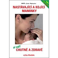 Nastávající a kojící maminky si vaří chutně a zdravě - Kniha