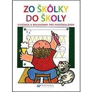 Zo škôlky do školy: cvičenia a omaľovánky pre predškolákov - Kniha