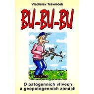 Bu-bu-bu: O patogenních vlivech a geopatogenních zónách - Kniha