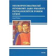 Neuropsychiatrické syndromy: jako projevy patologických forem učení - Kniha