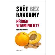 Svět bez rakoviny: Příběh vitaminu B17 - Kniha