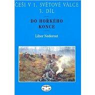 Češi v 1. světové válce 3. díl: Do hořkého konce - Kniha