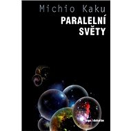 Paralelní světy: Putování vesmírem, vyššími dimenzemi a budoucností kosmu. - Kniha