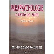 Parapsychologie o životě po smrti: Existuje život po životě?