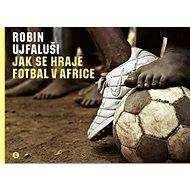 Jak se hraje fotbal v Africe - Kniha