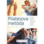 Pilatesova metóda: domáce cvičebné programy inšpirované metódou Josepha Pilatesa - Kniha