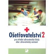 Ošetřovatelství 2: pro střední zdravotnické školy, obor zdravotnický asistent