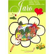 Jaro: Zvyky, obyčeje, náměty, návody, pohádky, příběhy a hry - Kniha