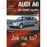 Jak na to?(94) Audi  A6/Avant: Údržba a opravy automobilů č.94 - Kniha