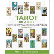 Tarot od A do Z: Obdivuhodný svět vykládacích karet a jejich významů - Kniha