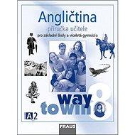Angličtina 8 Příručka učitele: Pro základní školy a víceletá gymnázia Way to Win - Kniha