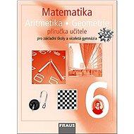 Kniha Matematika Aritmetika Geomatrie 6 Příručka učitele: Pro základní školy a víceletá gymnázia - Kniha