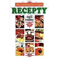 Recepty naší rodiny 1.: 450 čtenářských receptů - Kniha