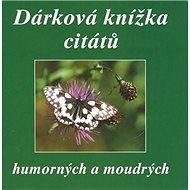 Dárková knížka citátů humorných a moudrých - Kniha