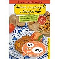 Vaříme z exotických a léčivých hub - Kniha