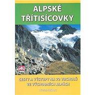 Alpské třitisícovky: Cesty a výstupy na 72 vrcholů ve východních Alpách - Kniha