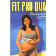 Fit pro dva: Oficiální YMCA průvodce těhotenským cvičením