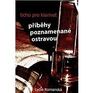 Ticho pro klarinet: Příběhy poznamenané Ostravou - Kniha