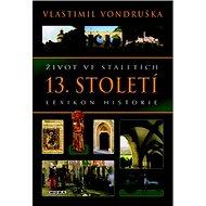 Život ve staletích 13. století: Lexikon historie - Kniha