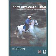 Na vytrvalostní trati: Kompletní zdroj informací o vytrvalostních koních - Kniha