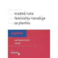 Kradmá ruka feministky rozvažuje za plentou: Aspekty parlamentných volieb - Kniha