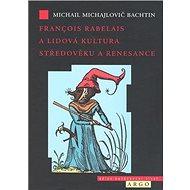 Francois Rabelais a lidová kultura středověku a renesance - Kniha