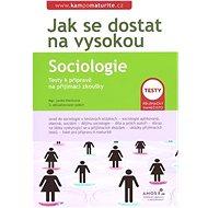 Jak se dostat na vysokou  Sociologie: Testy k přípravě na přijímací zkoušky - Kniha