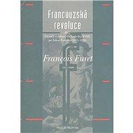 Francouzská revoluce II: Od Ludvíka XVIII. po Julese Ferryho (1815–1880) - Kniha