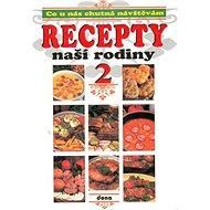 Recepty naší rodiny 2.: Co u nás chutná návštěvám - Kniha