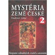 Mystéria země české II.: Stopami záhadných vražd a atentátů - Kniha