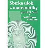Sbírka úloh z matematiky: pro SOŠ, SOU a nástavbové studium - Kniha