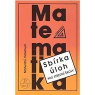 Sbírka úloh pro střední školy Maturitní minimum: Sbírka úloh z matematiky pro střední školy - Kniha