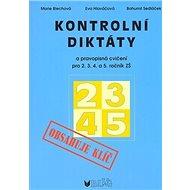 Kontrolní diktáty a pravopisná cvičení pro 2.3.4. a 5. ročník ZŠ: Obsahuje  klíč - Kniha