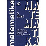 Matematika pro SOŠ a studijní obory SOU 5.část