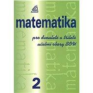 Matematika pro dvouleté a tříleté učební obory SOU 2 - Kniha