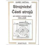 Strojnictví Části strojů: pro učební a studijní obory SOU a SOŠ - Kniha