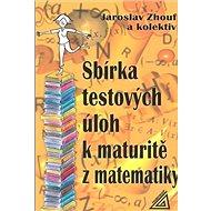 Sbírka testových úloh k maturitě z matematiky - Kniha