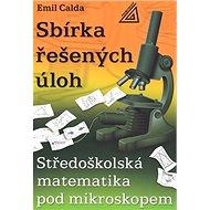 Sbírka řešených úloh: Středoškolská matematika pod mikroskopem - Kniha