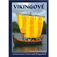 Vikingové: Znovuzrození v barevných fotografiích - Kniha