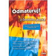 Odmaturuj! z českého jazyka: Rozšířené vydání doplněné o praktickou část - Kniha