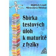 Sbírka testových úloh k maturitě z fyziky - Kniha