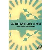 500 testových úloh z fyziky: Pro studenty střední školy - Kniha